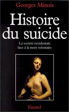 Histoire du suicide - La société occidentale face à la mort volontaire par Georges Minois