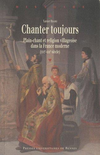 Chanter toujours : Plain-chant et religion villageoise dans la France moderne (XVIe siècle-XIXe siècle)