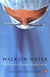 Walk on Water: The Miracle of Saving Children's Lives by Michael Ruhlman (2004-03-30)