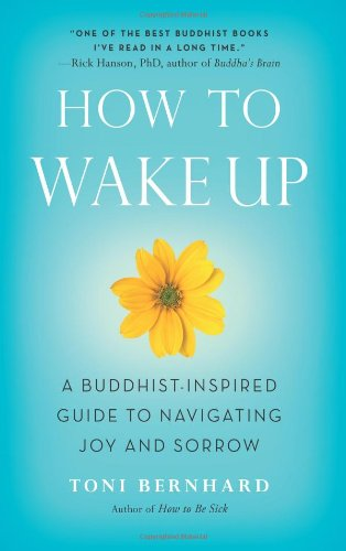 How to Wake Up: A Buddhist-Inspired Guide to Navigating Joy and Sorrow por Toni Bernhard