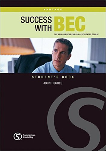 Success with BEC, Vantage. Student's Book: The New Business English Certificates Course. Von Summertown Publishing