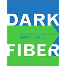 Dark Fiber: Tracking Critical Internet Culture (Electronic Culture: History, Theory, and Practice) by Geert Lovink (2002-09-01)