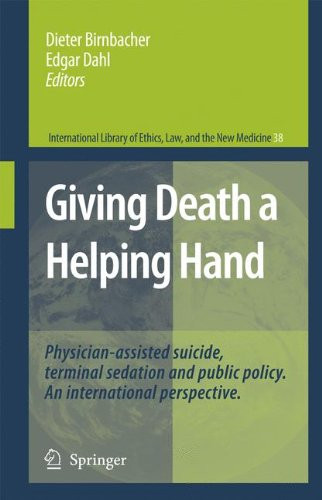 Giving Death a Helping Hand: Physician-Assisted Suicide and Public Policy. An International Perspective (International Library of Ethics, Law, and the New Medicine)