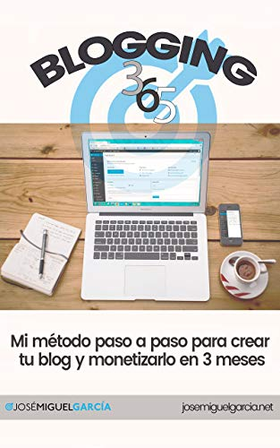 Blogging 365: Cómo crear un blog y monetizarlo en 3 meses eBook ...