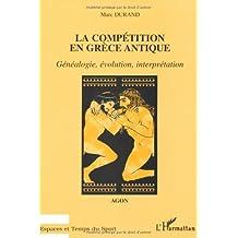 La compétition en Grèce antique: Agon. Généalogie, évolution, interprétation