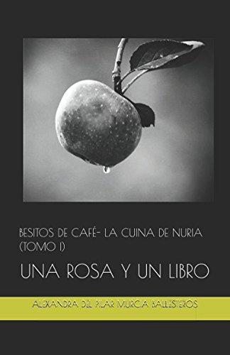 BESITOS DE CAFÉ (LA CUINA DE NURIA)- TOMO I: UNA ROSA Y UN LIBRO par ALEXANDRA DEL PILAR MURCIA BALLESTEROS