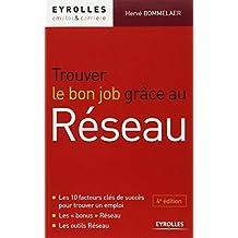 """Trouver le bon job grâce au réseau. Les 10 facteurs clés de succès pour trouver un emploi. Les """"bonus"""" Réseau. Les outils Réseau."""
