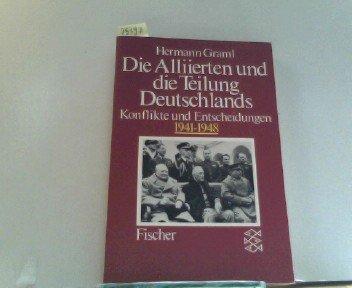 Die Alliierten und die Teilung Deutschlands. Konflikte und Entscheidungen 1941-1948