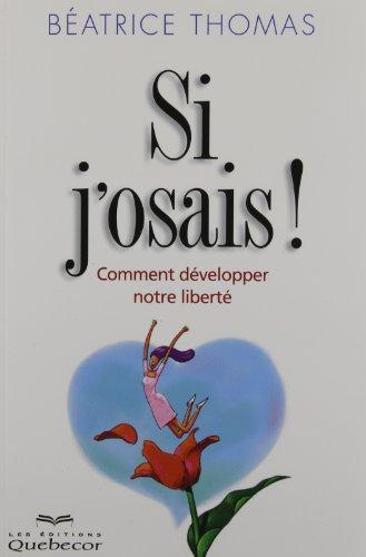 Si J'Osais ! Comment Développer Notre Liberte 2e ed.