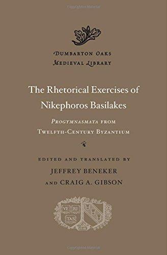 The Rhetorical Exercises of Nikephoros Basilakes: Progymnasmata from Twelfth-Century Byzantium (Dumbarton Oaks Medieval Library)