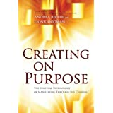 Creating on Purpose: The Spiritual Technology of Manifesting Through the Chakras by Judith, Anodea Published by Sounds True 1st (first) edition (2012) Paperback