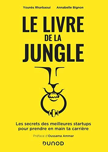 Le livre de la Jungle - Les secrets des meilleures start-up pour prendre en main ta carrière par Younes Rharbaoui