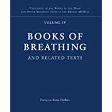 Late Egyptian Religious Texts in the British Museum: Books of Breathing and Related Texts Vol. 4 (Catalogue of the Books of the Dead and Other ... Books of Breathing and Related Texts v. 1