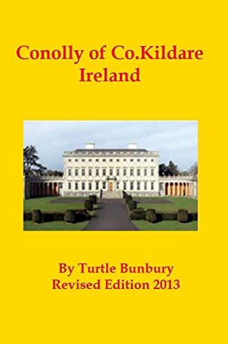 Conolly of Co. Kildare Ireland (The Gentry & Aristocracy of Kildare Book 11) (English Edition)