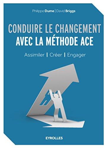 Conduire le changement avec la méthode ACE : Assimiler - Créer - Engager