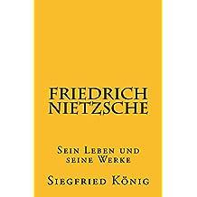 Friedrich Nietzsche - Sein Leben und seine Werke