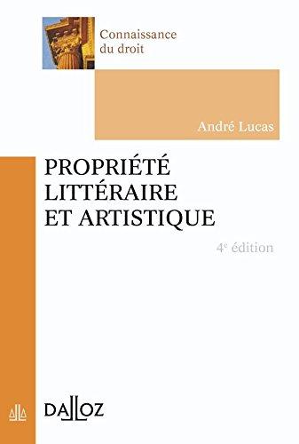 Propriété littéraire et artistique - 4e éd.: Connaissance du droit
