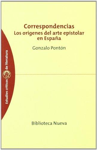 Correspondencias: Los orígenes del arte epistolar en España (Estudios Críticos de Literatura) por Gonzalo Pontón Gijón
