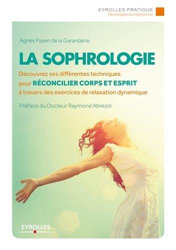 La sophrologie: Découvrez ses différentes techniques pour réconcilier corps et esprit à travers des exercices de relaxation dynamique.