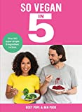 So Vegan in 5: Over 100 super simple and delicious 5-ingredient recipes. Recommended by Veganuary