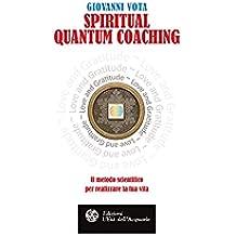 Spiritual Quantum Coaching: Il metodo scientifico per realizzare la tua vita (Italian Edition)