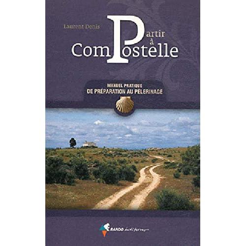 Partir à Compostelle : Manuel pratique de préparation au Pélerinage