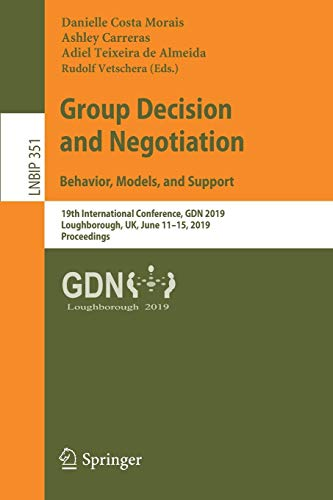 Group Decision and Negotiation: Behavior, Models, and Support: 19th International Conference, GDN 2019, Loughborough, UK, June 11-15, 2019, ... in Business Information Processing, Band 351) -
