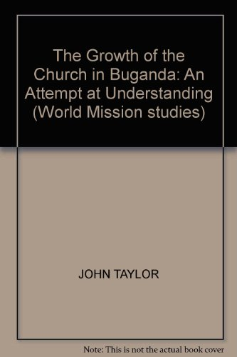 THE GROWTH OF THE CHURCH IN BUGANDA: AN ATTEMPT AT UNDERSTANDING (WORLD MISSION STUDIES)