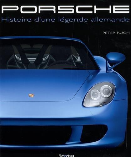 Porsche : Histoire d'une légende al...
