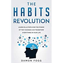 The Habits Revolution: Learn in 10 Steps how the Power of Tiny Changes can Transform Everything in Your Life (English Edition)