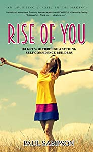 Rise Of You: 100 Get You Through Anything Self Confidence Builders (English Edition)