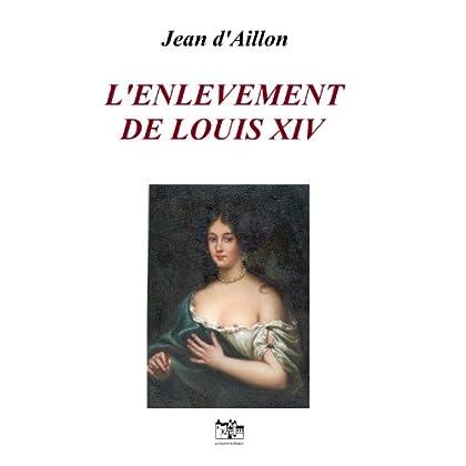 L'ENLÈVEMENT DE LOUIS XIV: Les enquêtes de Louis Fronsac