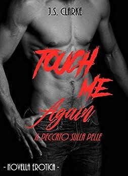 Touch Me Again: Il peccato sulla pelle (Touch series Vol. 2) di [Clarke, J.S.]