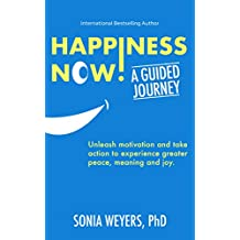 Happiness Now! A Guided Journey: Unleash motivation and take action to experience greater peace, meaning and joy. (English Edition)