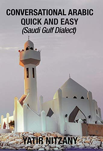 Conversational Arabic Quick and Easy: Saudi Gulf Dialect (English Edition)