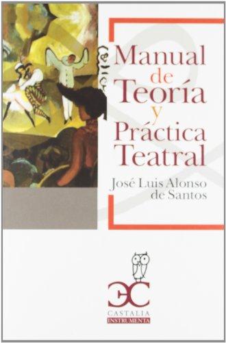 Manual de teoría y práctica teatral (Instrumenta (castalia)) por José Luis Alonso de Santos
