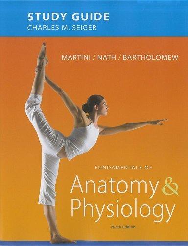 Study Guide for Fundamentals of Anatomy & Physiology by Martini, Frederic H., Nath, Judi L., Bartholomew, Edwin F., 9th (ninth) Edition [Paperback(2011)]
