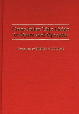 Cross Index Title Guide to Opera and Operetta (Music Reference Collection)