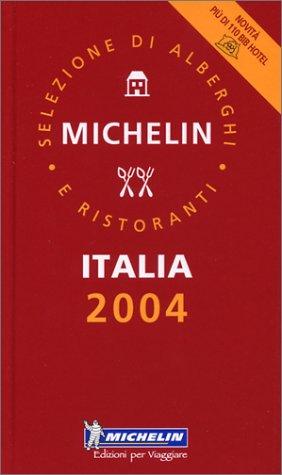Michelin Rote Führer; Michelin The Red Guide; Michelin Le Guide Rouge : Italia 2004 (Michelin Red Guide)