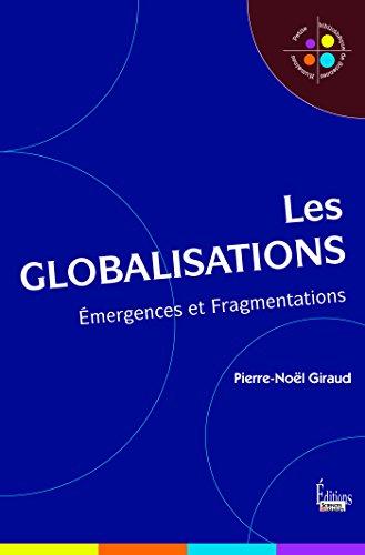 Les globalisations: Emergences et Fragmentations (Petite bibliothèque de Sciences Humaines) par Pierre-Noël Giraud