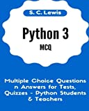 Python 3 MCQ - Multiple Choice Questions n Answers for Tests, Quizzes - Python Students & Teachers: Python3 Programming Jobs QA (Python 3 Beginners Guide, Band 2)