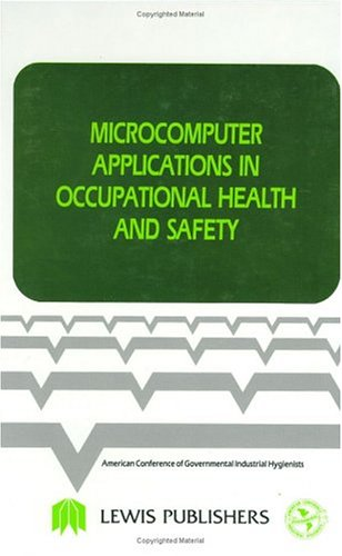 Acgih: Microcomputer Applications In Occupational     ∗health∗ And Safety (Industrial Hygiene Science Series)
