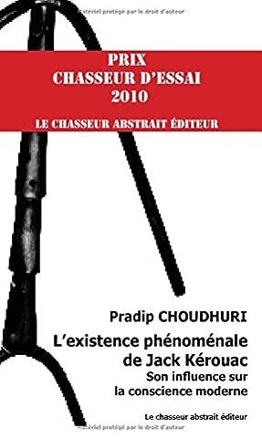 L'existence phénoménale de Jack Kérouac - Son influence sur la conscience moderne