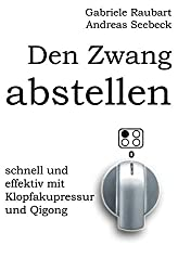 Den Zwang abstellen - schnell und effektiv mit Klopfakupressur und Qigong: (s/w)