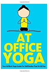 At Office Yoga: Your At Work Yoga Guide For Stiff Bodies That Sit All Day: 7 (Just Do Yoga) by Schoen, Julie, Pearl, Little (2013) Paperback