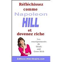 Réfléchissez comme Napoleon Hill et devenez riche. (Les guides pratiques de la Web-librairie.com)