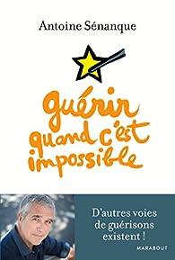 Guérir quand c'est impossible par Antoine Sénanque