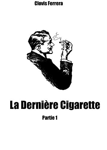 Couverture du livre La dernière Cigarette: Partie 1