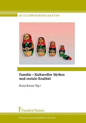 Familie – Kultureller Mythos und soziale Realität (Kulturwissenschaften)