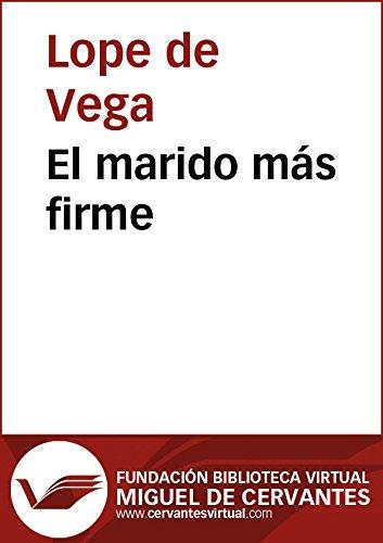 El marido más firme (Biblioteca Virtual Miguel de Cervantes) por Lope De Vega